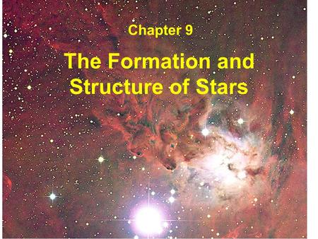 The Formation and Structure of Stars Chapter 9. The Big Picture Stars exist because of gravity. Gravity causes interstellar material to collapse to form.