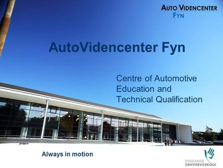 AutoVidencenter Fyn Centre of Automotive Education and Technical Qualification Always in motion.