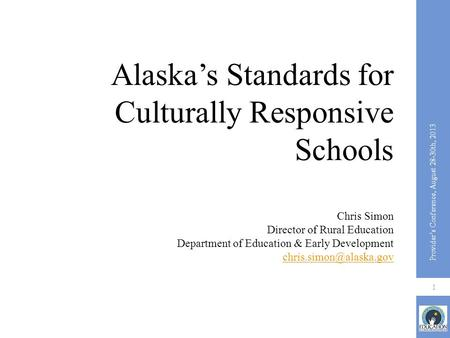 Alaska's Standards for Culturally Responsive Schools Chris Simon Director of Rural Education Department of Education & Early Development