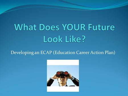 Developing an ECAP (Education Career Action Plan).