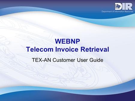 WEBNP Telecom Invoice Retrieval TEX-AN Customer User Guide.