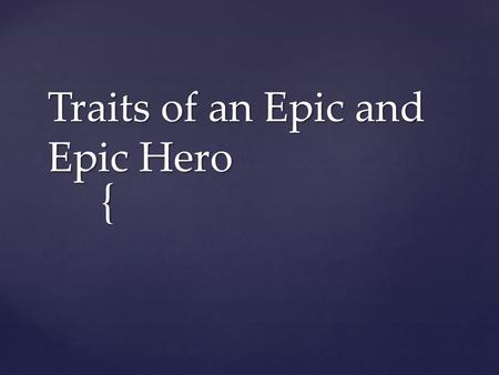 Traits of an Epic and Epic Hero