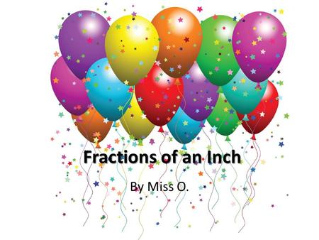 Fractions of an Inch By Miss O..