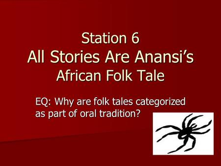 Station 6 All Stories Are Anansi's African Folk Tale