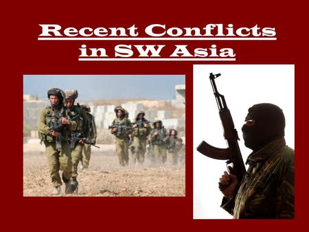 Recent Conflicts in SW Asia. Iran/Iraq War 1980's conflict—8 years Conflict between Sunni and Shiite groups Iran had a Islamic Revolution—became hardcore.