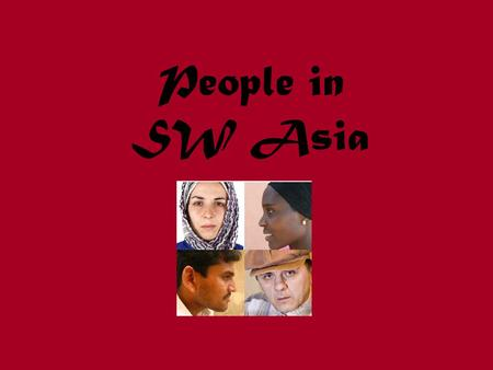 People in SW Asia. Who is an Arab? 75% of people in SW Asia Share a culture and language—Arabic Not all Arabs are Muslims (religion) Not all live in SW.