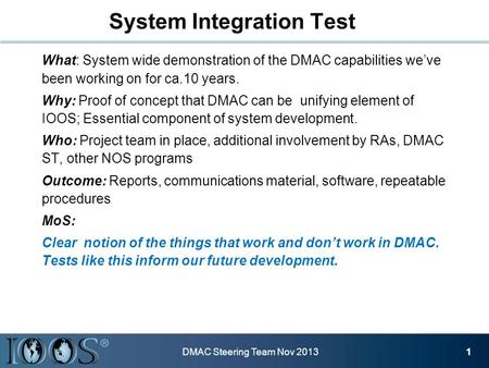 What: System wide demonstration of the DMAC capabilities we've been working on for ca.10 years. Why: Proof of concept that DMAC can be unifying element.