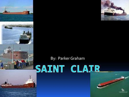 By: Parker Graham. Fun Facts  St.Clair has many houses hundreds of years old.  St.Clair can be considered in the Blue Water area.  The median income.
