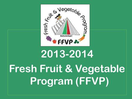 2013-2014 Fresh Fruit & Vegetable Program (FFVP).
