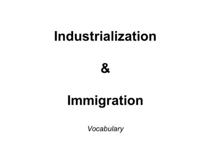 Industrialization & Immigration Vocabulary. a sudden change of direction.