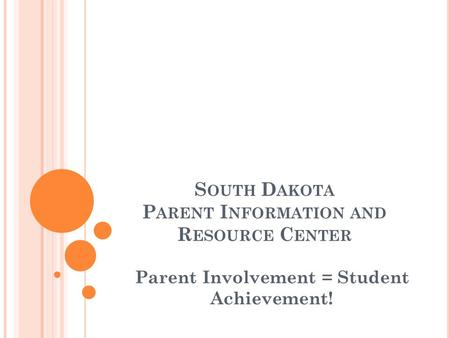 S OUTH D AKOTA P ARENT I NFORMATION AND R ESOURCE C ENTER Parent Involvement = Student Achievement!