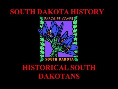 SOUTH DAKOTA HISTORY HISTORICAL SOUTH DAKOTANS This man was born in western Nebraska in 1822. In 1878 he moved to the Pine Ridge Agency on the White.