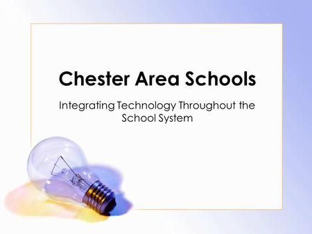 Chester Area Schools Integrating Technology Throughout the School System.