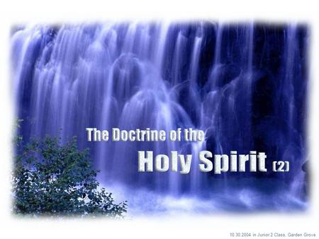 10.30.2004 in Junior 2 Class, Garden Grove. Recollection The Doctrine of the Holy Spirit (2) Tongue speaking directed toward God (1Cor 14:2) Tongue speaking.