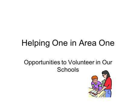 Helping One in Area One Opportunities to Volunteer in Our Schools.
