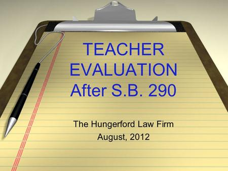 <strong>TEACHER</strong> EVALUATION After S.B. 290 The Hungerford Law Firm August, 2012.