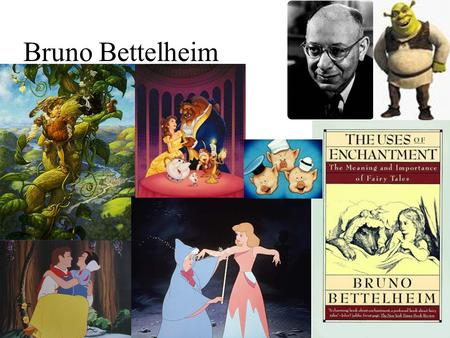 Bruno Bettelheim. Fairy Tales - Help children with major problems when they are growing up.