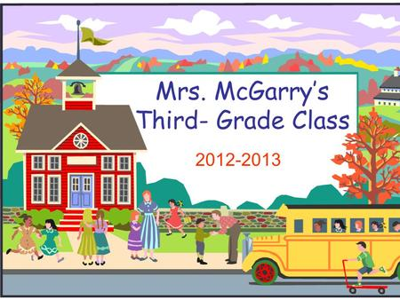 Mrs. McGarry's Third- Grade Class 2012-2013. Room 222 It's going to be a tremendous year!
