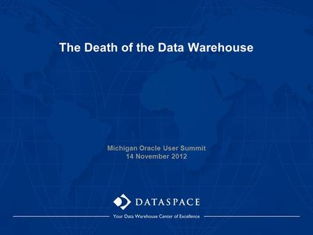 The Death of the Data Warehouse Michigan Oracle User Summit 14 November 2012.