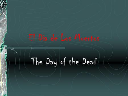 El Dia de Los Muertos The Day of the Dead. Historia More than 500 years ago, when the Spanish Conquistadors landed in what is now Mexico, they encountered.