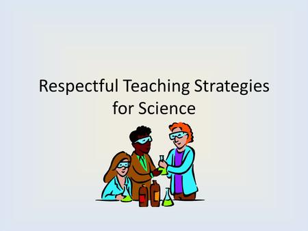 Respectful Teaching Strategies for Science