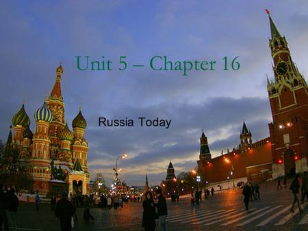 Unit 5 – Chapter 16 Russia Today. I. Section I Living in Russia.