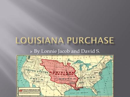  By Lonnie Jacob and David S..  Thomas Jefferson bought the Louisiana Purchase in 1803.  He bought it for $15 million  The Emperor of France sold.