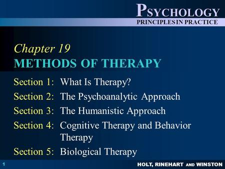 HOLT, RINEHART AND WINSTON P SYCHOLOGY PRINCIPLES IN PRACTICE 1 Chapter 19 METHODS OF THERAPY Section 1:What Is Therapy? Section 2:The Psychoanalytic Approach.