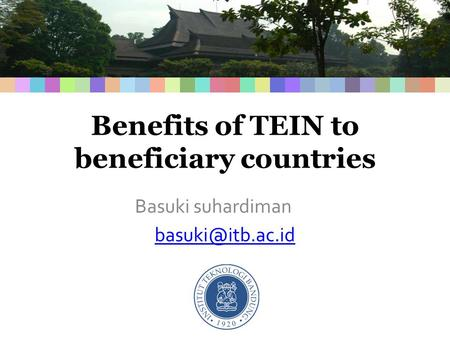 Benefits of TEIN to beneficiary countries Basuki suhardiman