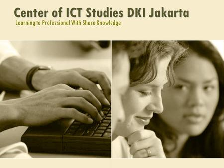 Learning to Professional With Share Knowledge Center of ICT Studies DKI Jakarta.