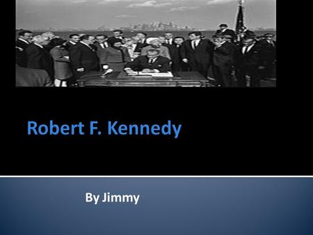 By Jimmy. Robert F Kennedy was born on November,1925.He was born in Brookline,Massachusetts.