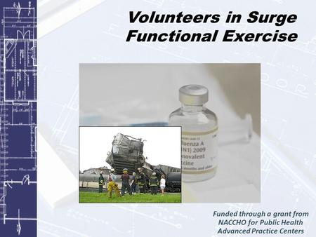 Volunteers in Surge Functional Exercise Funded through a grant from NACCHO for Public Health Advanced Practice Centers.