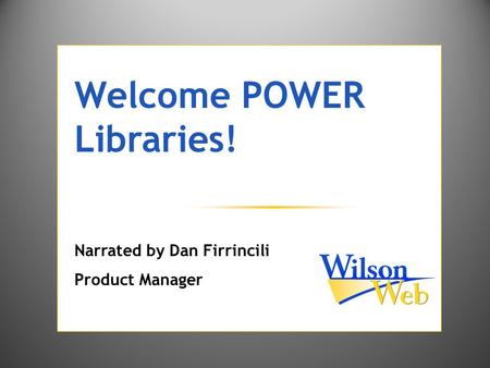 Welcome POWER Libraries! Narrated by Dan Firrincili Product Manager.