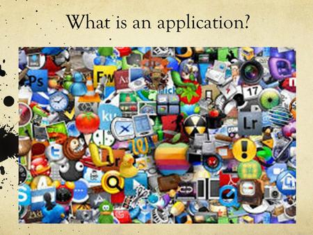 What is an application?. An application is... An application (or app) is a type of software that allows you to perform specific tasks! Applications for.