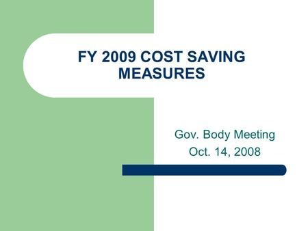 FY 2009 COST SAVING MEASURES Gov. Body Meeting Oct. 14, 2008.