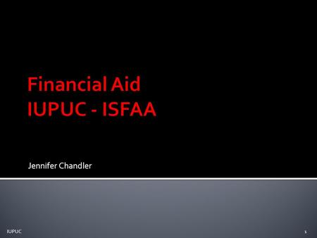 Jennifer Chandler 1 IUPUC.  Financial Aid: Funds provided to student/families to help pay for postsecondary educational expenses  www.fafsa.gov (or.