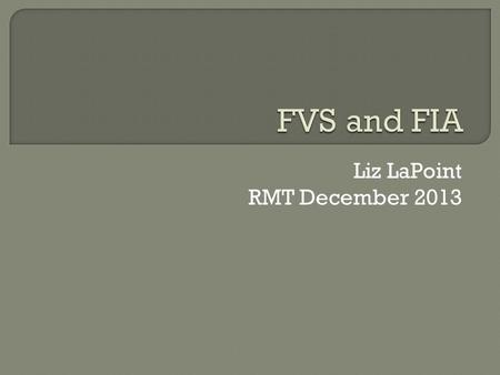 Liz LaPoint RMT December 2013. www.fia.fs.fed.us/tools-data/other/docs/Topic_yZ1_Fia2Fvs-opt.pdf Gives you step by step instructions – including the.