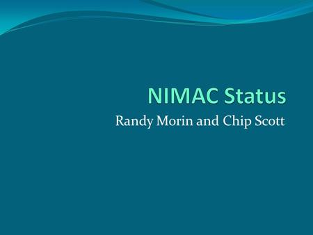 Randy Morin and Chip Scott. Today's Topics NIMAC Background NIMAC Background States States National Forest System National Forest System International.