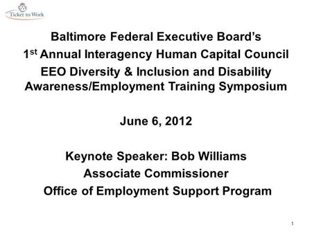 Baltimore Federal Executive Board's 1 st Annual Interagency Human Capital Council EEO Diversity & Inclusion and Disability Awareness/Employment Training.