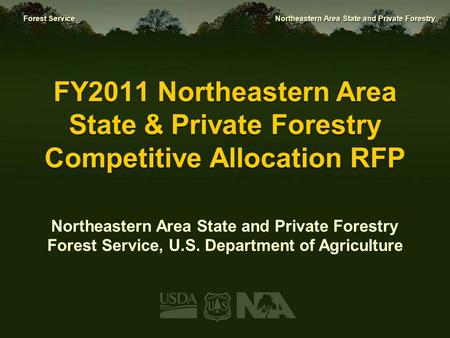 Forest Service Northeastern Area State and Private Forestry FY2011 Northeastern Area State & Private Forestry Competitive Allocation RFP Northeastern Area.