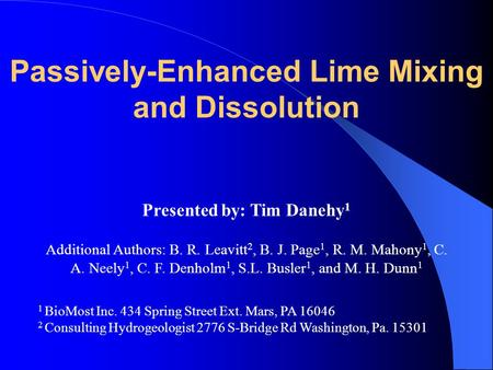 Passively-Enhanced Lime Mixing and Dissolution Presented by: Tim Danehy 1 Additional Authors: B. R. Leavitt 2, B. J. Page 1, R. M. Mahony 1, C. A. Neely.