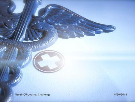 Basel-ICU-Journal Challenge18/20/2014. 2Basel-ICU-Journal Challenge8/20/2014.