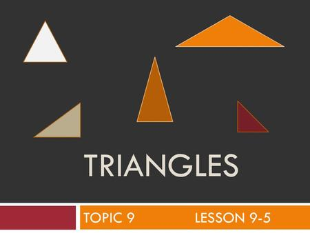 TRIANGLES TOPIC 9 LESSON 9-5. Triangles can be classified by their sides. 3 equal sides equilateral triangle.