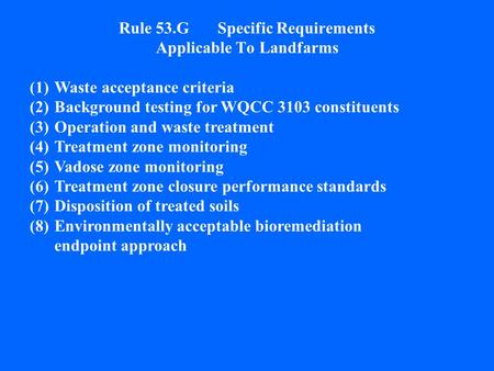 Rule 53.G Specific Requirements Applicable To Landfarms (1)Waste acceptance criteria (2)Background testing for WQCC 3103 constituents (3)Operation and.