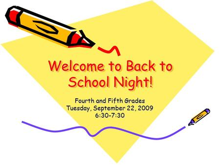 Welcome to Back to School Night! Welcome to Back to School Night! Fourth and Fifth Grades Tuesday, September 22, 2009 6:30-7:30.