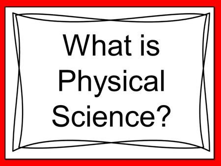 What is Physical Science?. Does it have to do with this?