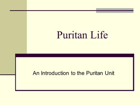 An Introduction to the Puritan Unit