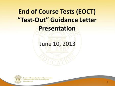 "End of Course Tests (EOCT) ""Test-Out"" Guidance Letter Presentation June 10, 2013 1."