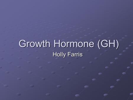 Growth Hormone (GH) Holly Farris. What Is It? 191-amino acid, single chained polypeptide 191-amino acid, single chained polypeptide Synthesized, stored,