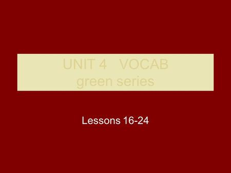 UNIT 4 VOCAB green series Lessons 16-24. Chide Scold mildly, disapproval.
